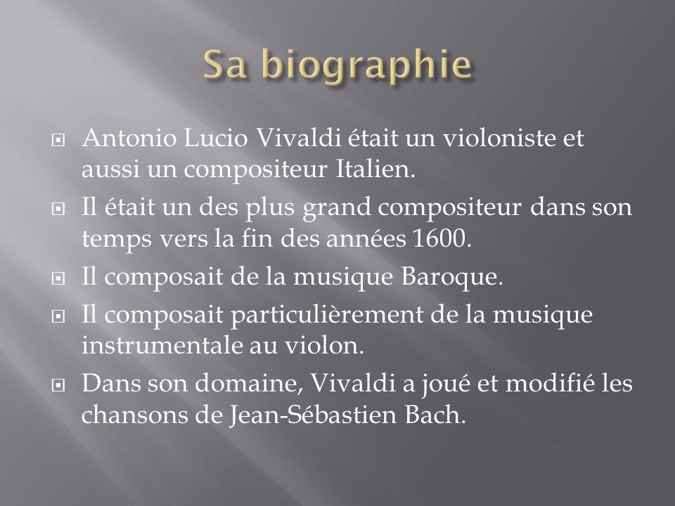 Sa biographie Antonio Lucio Vivaldi était un violoniste et aussi un compositeur Italien.