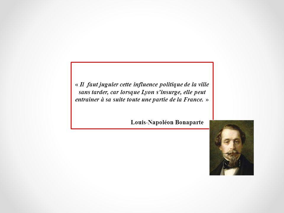 « Il faut juguler cette influence politique de la ville sans tarder, car lorsque Lyon s'insurge, elle peut entraîner à sa suite toute une partie de la France. »