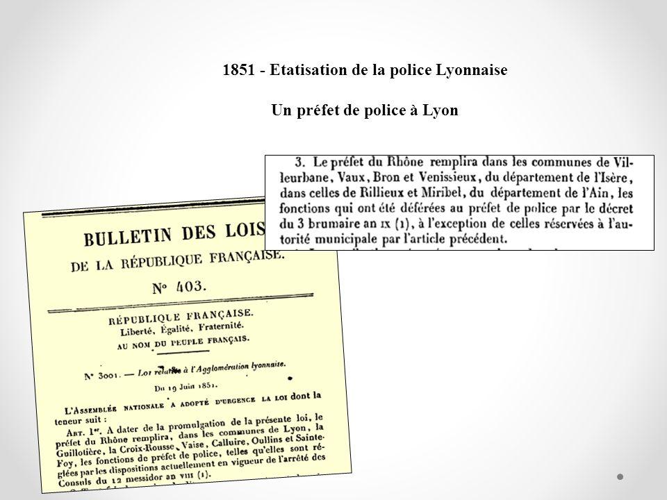 1851 - Etatisation de la police Lyonnaise Un préfet de police à Lyon