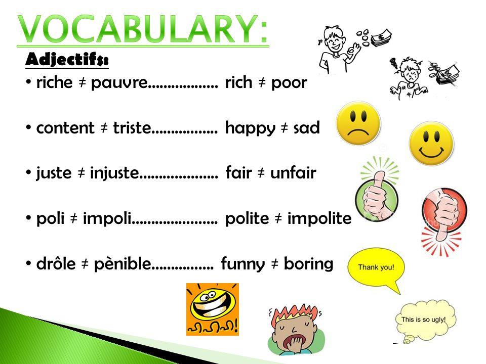 VOCABULARY: Adjectifs: riche ≠ pauvre……………… rich ≠ poor