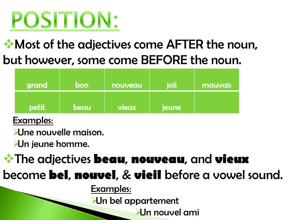 POSITION: Most of the adjectives come AFTER the noun, but however, some come BEFORE the noun. grand.