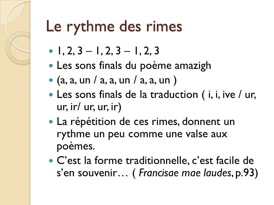 Le rythme des rimes 1, 2, 3 – 1, 2, 3 – 1, 2, 3. Les sons finals du poème amazigh. (a, a, un / a, a, un / a, a, un )