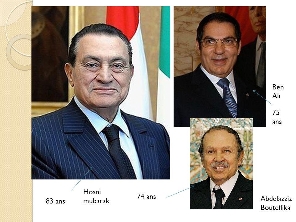 Ben Ali 75 ans Hosni mubarak 74 ans AbdelazzizBouteflika 83 ans