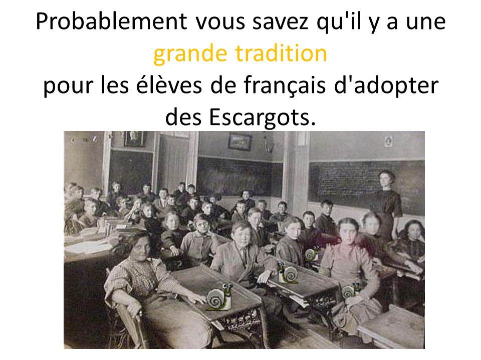 Probablement vous savez qu il y a une grande tradition pour les élèves de français d adopter des Escargots.