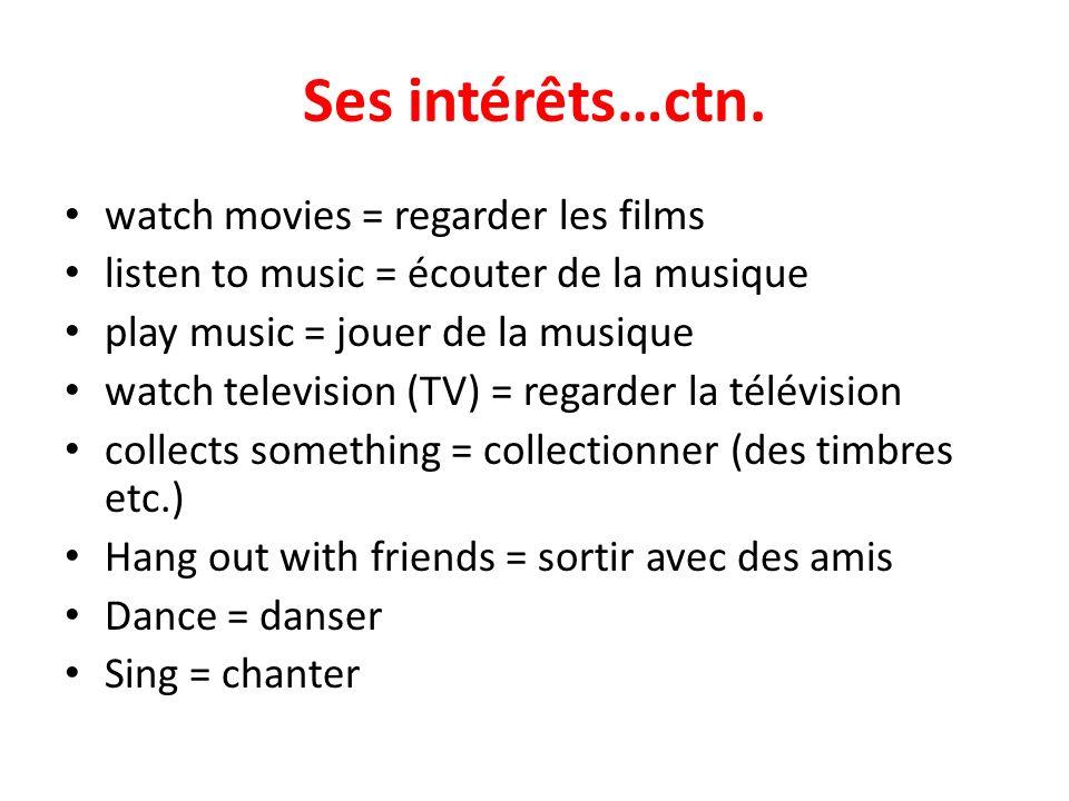 Ses intérêts…ctn. watch movies = regarder les films