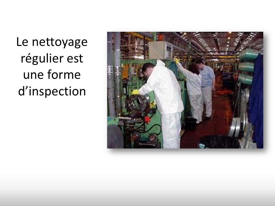 Le nettoyage régulier est une forme d'inspection