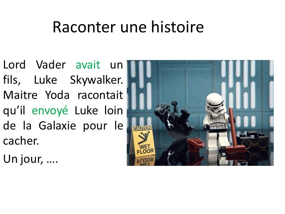 Raconter une histoire Lord Vader avait un fils, Luke Skywalker. Maitre Yoda racontait qu'il envoyé Luke loin de la Galaxie pour le cacher.
