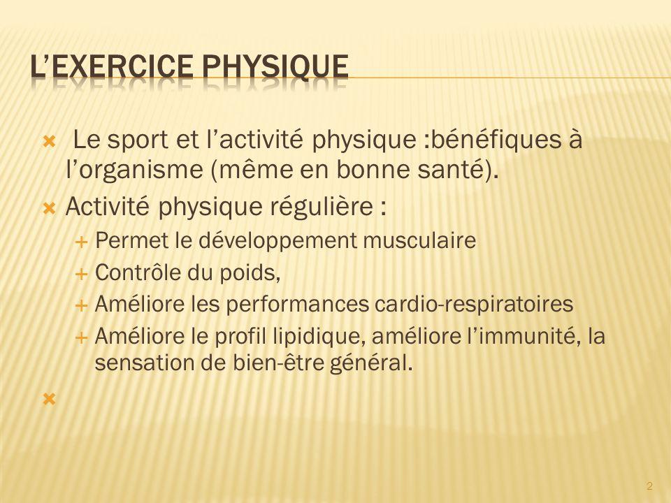L'Exercice physique Le sport et l'activité physique :bénéfiques à l'organisme (même en bonne santé).