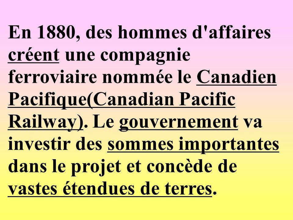 En 1880, des hommes d affaires créent une compagnie ferroviaire nommée le Canadien Pacifique(Canadian Pacific Railway).