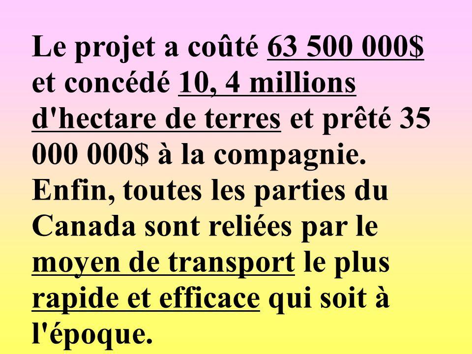 Le projet a coûté 63 500 000$ et concédé 10, 4 millions d hectare de terres et prêté 35 000 000$ à la compagnie.