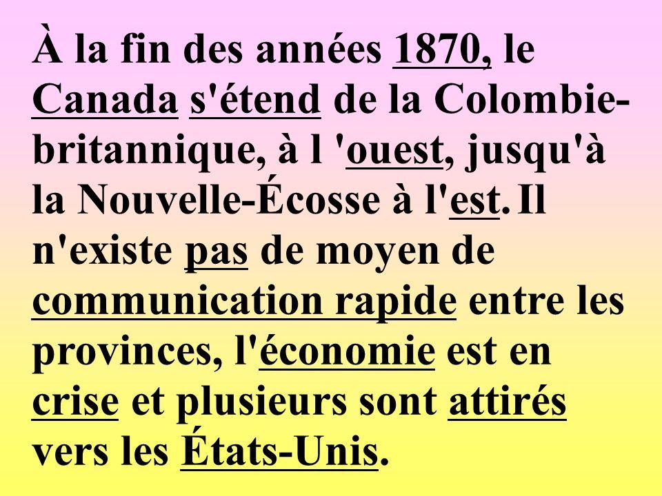 À la fin des années 1870, le Canada s étend de la Colombie-britannique, à l ouest, jusqu à la Nouvelle-Écosse à l est.
