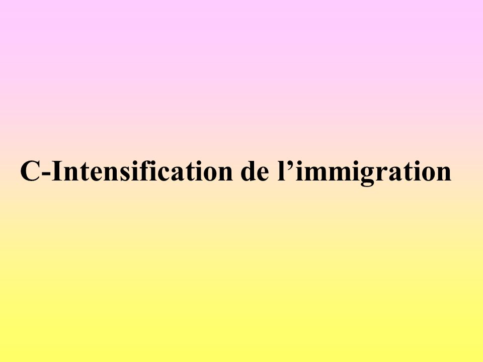 C-Intensification de l'immigration
