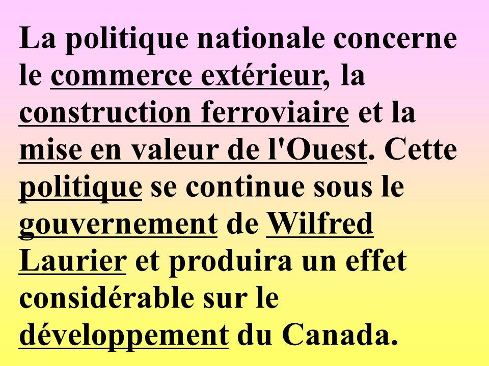 La politique nationale concerne le commerce extérieur, la construction ferroviaire et la mise en valeur de l Ouest.