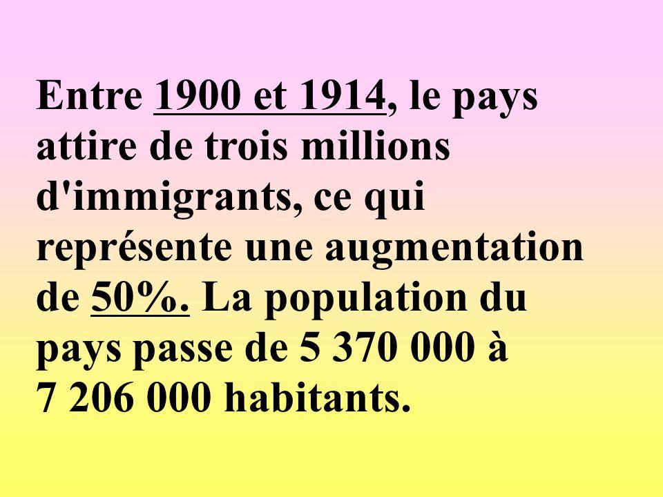 Entre 1900 et 1914, le pays attire de trois millions d immigrants, ce qui représente une augmentation de 50%.