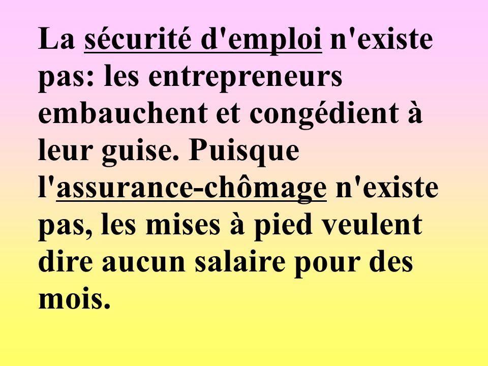La sécurité d emploi n existe pas: les entrepreneurs embauchent et congédient à leur guise.