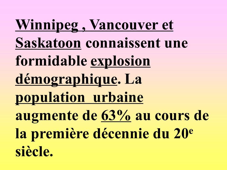 Winnipeg , Vancouver et Saskatoon connaissent une formidable explosion démographique.