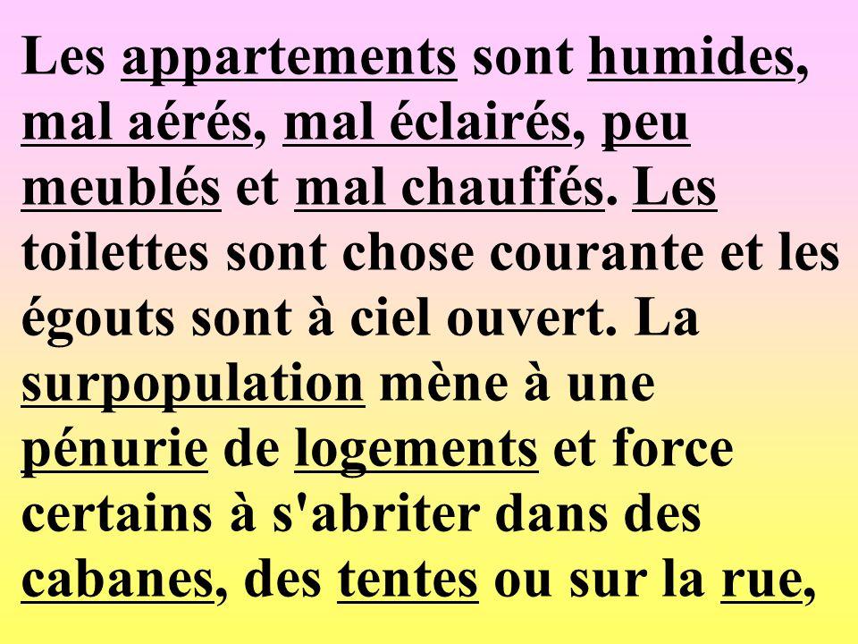Les appartements sont humides, mal aérés, mal éclairés, peu meublés et mal chauffés.