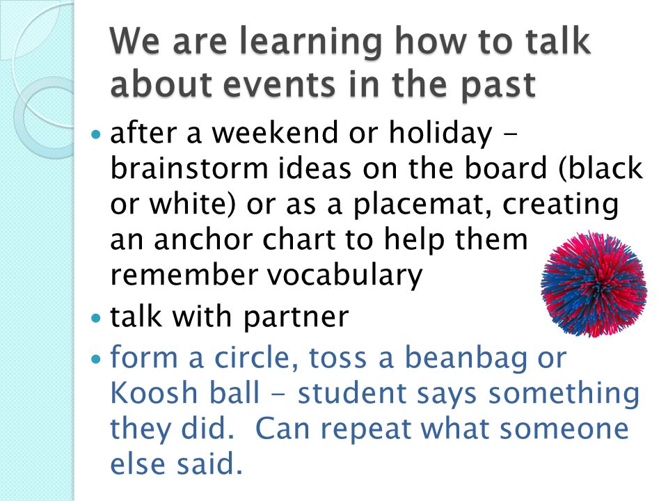 We are learning how to talk about events in the past