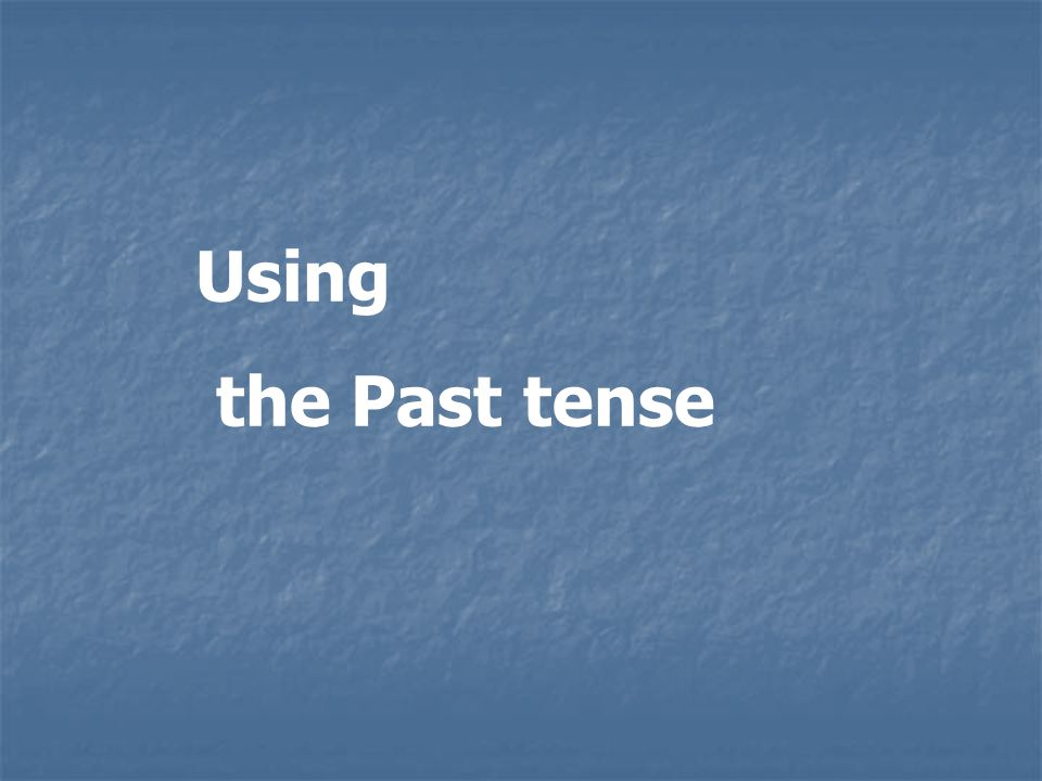 Using the Past tense