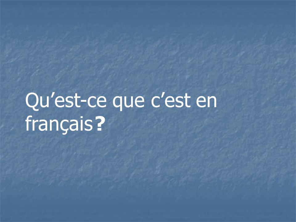 Qu'est-ce que c'est en français