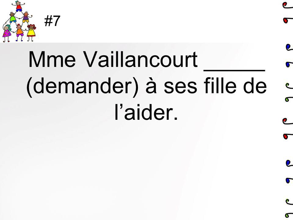 Mme Vaillancourt _____ (demander) à ses fille de l'aider.