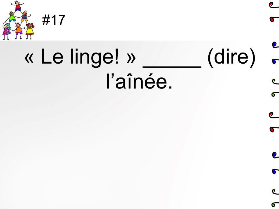 « Le linge! » _____ (dire) l'aînée.