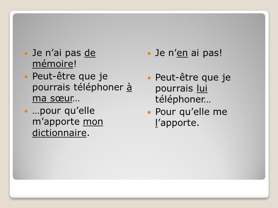 Je n'ai pas de mémoire! Peut-être que je pourrais téléphoner à ma sœur… …pour qu'elle m'apporte mon dictionnaire.