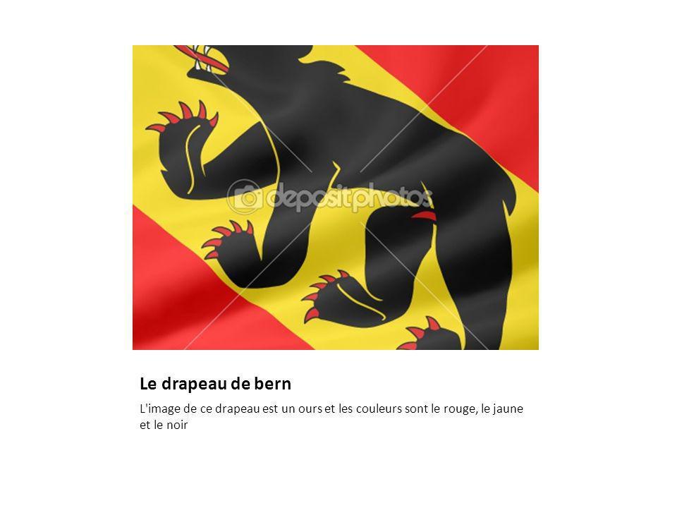 Le drapeau de bern L image de ce drapeau est un ours et les couleurs sont le rouge, le jaune et le noir.