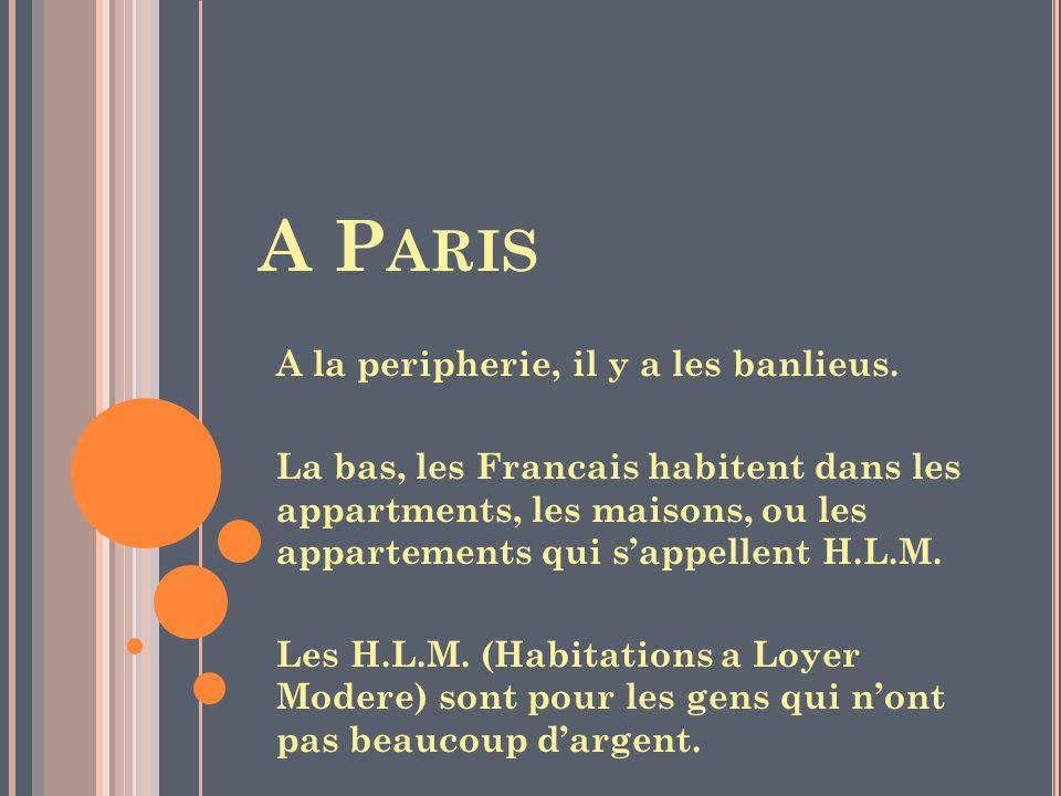 A Paris A la peripherie, il y a les banlieus.