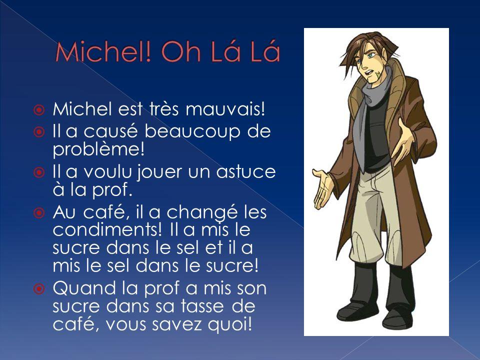 Michel! Oh Lá Lá Michel est très mauvais!