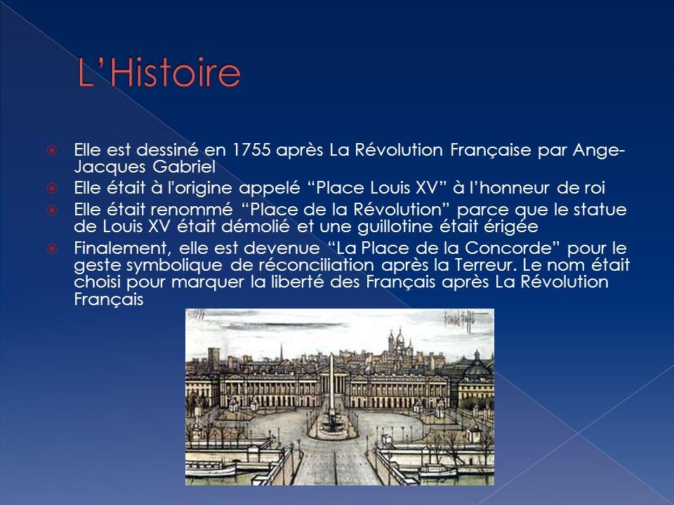 L'Histoire Elle est dessiné en 1755 après La Révolution Française par Ange-Jacques Gabriel.