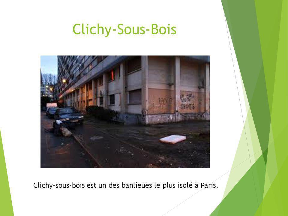 Clichy-Sous-Bois Clichy-sous-bois est un des banlieues le plus isolé à Paris.