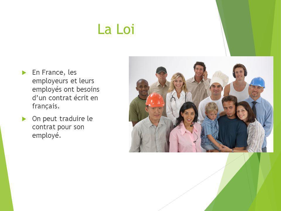 La Loi En France, les employeurs et leurs employés ont besoins d'un contrat écrit en français.