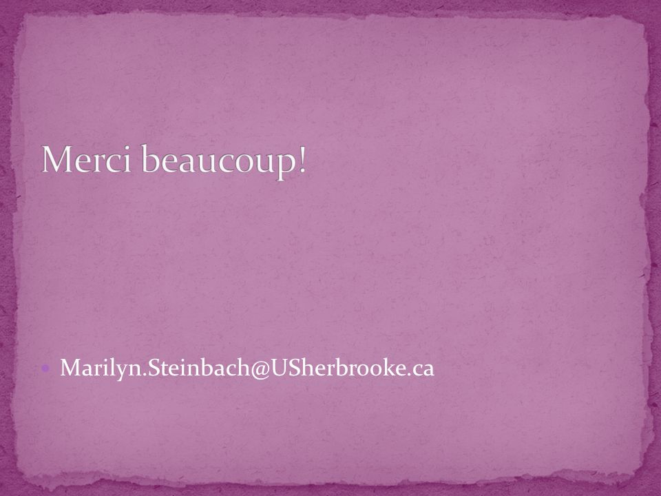 Merci beaucoup! Marilyn.Steinbach@USherbrooke.ca