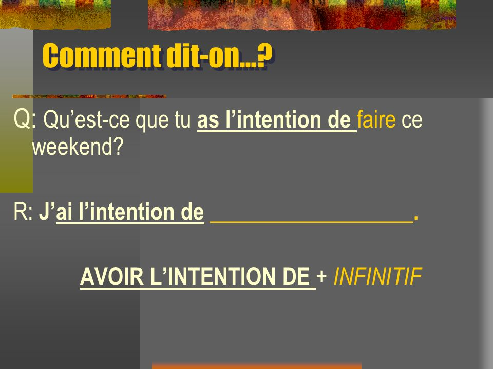 AVOIR L'INTENTION DE + INFINITIF