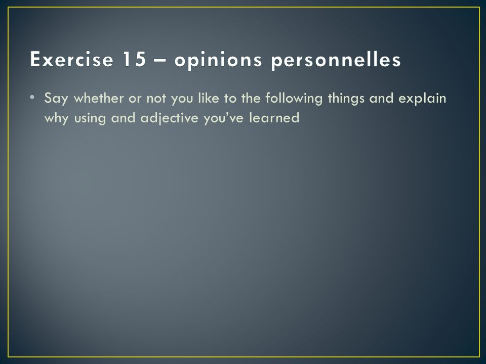 Exercise 15 – opinions personnelles