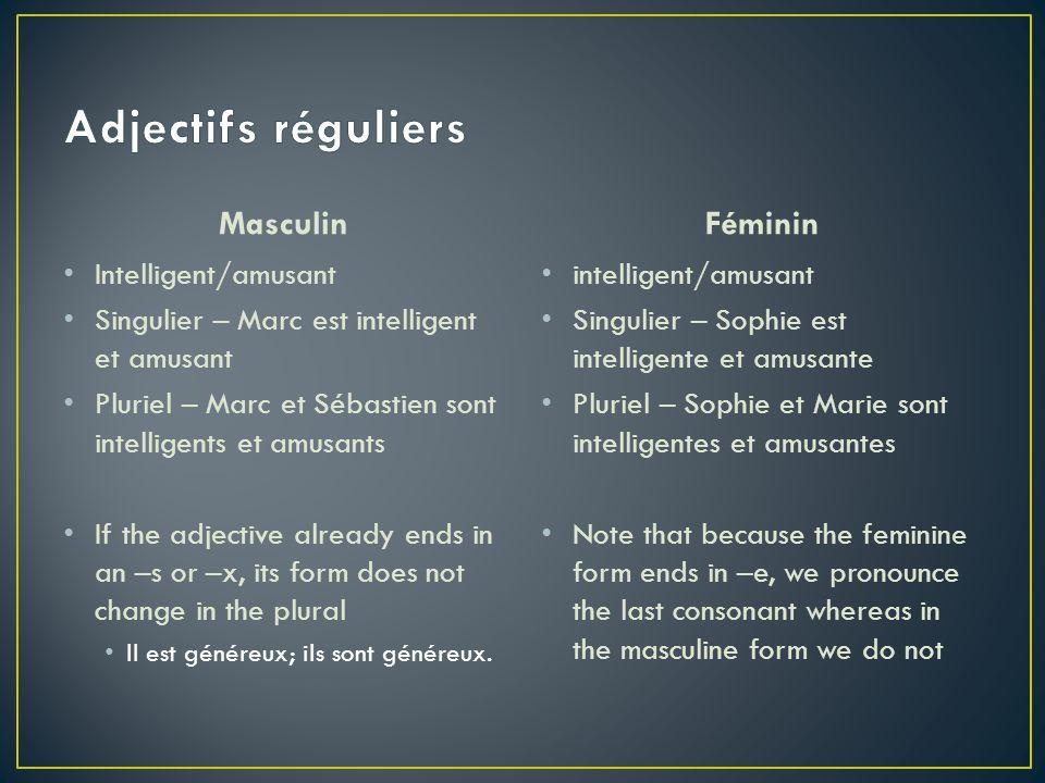Adjectifs réguliers Masculin Féminin Intelligent/amusant