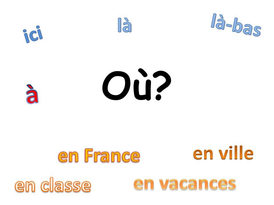 là là-bas ici Où à en ville en France en vacances en classe