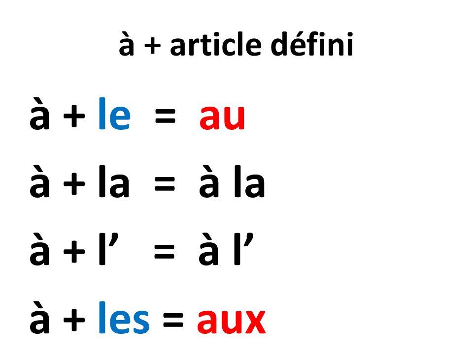 à + le = au à + la = à la à + l' = à l' à + les = aux