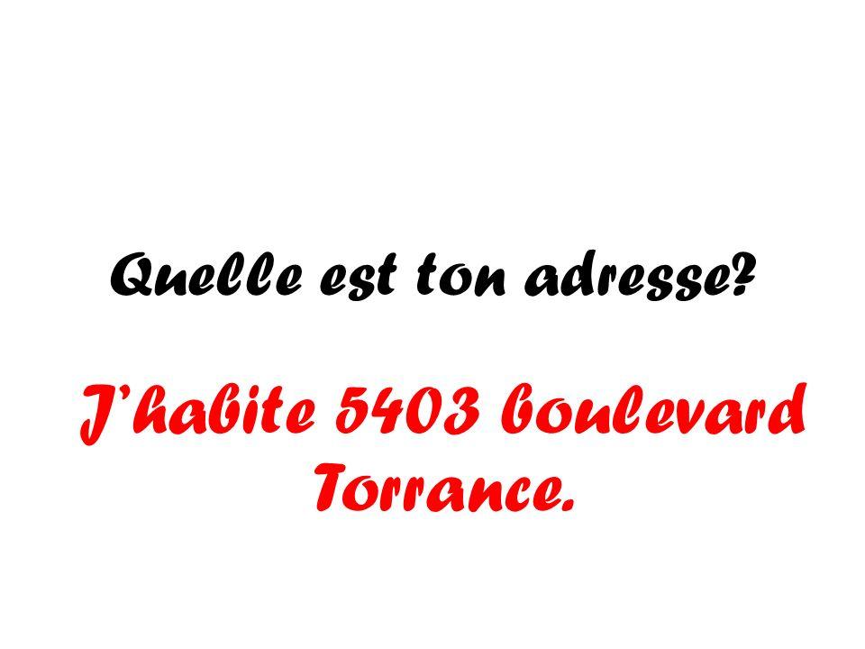 J'habite 5403 boulevard Torrance.