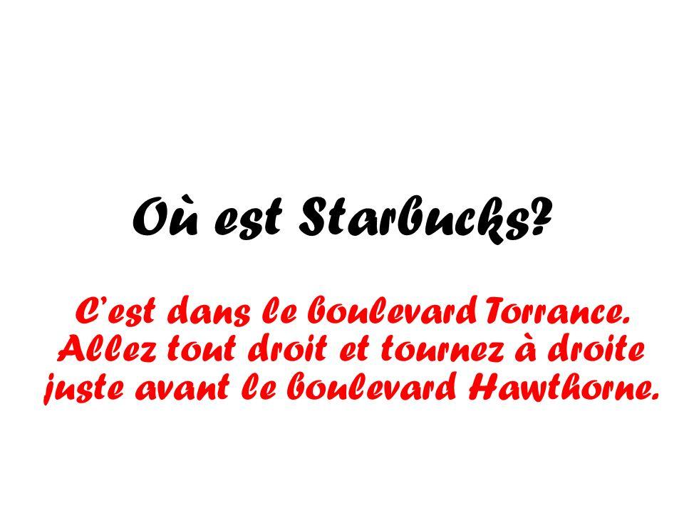 Où est Starbucks. C'est dans le boulevard Torrance.