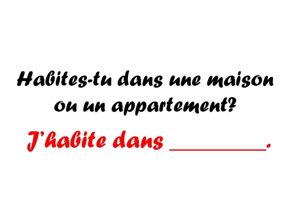 Habites-tu dans une maison ou un appartement
