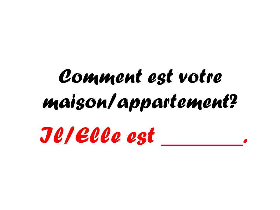 Comment est votre maison/appartement