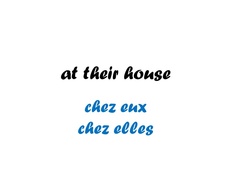 at their house chez eux chez elles