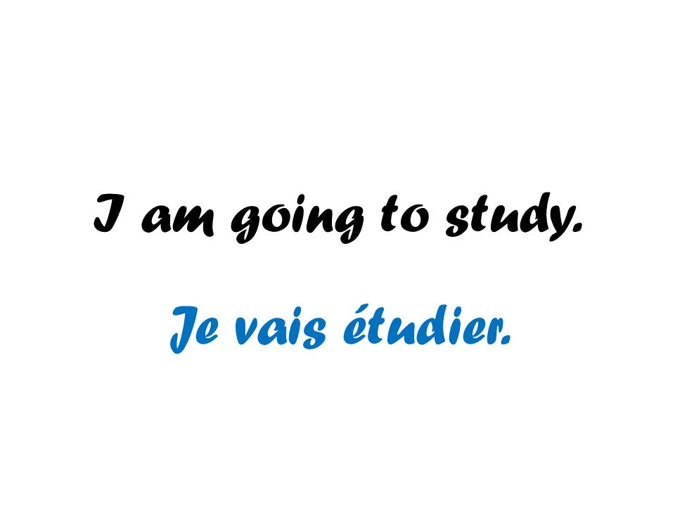 I am going to study. Je vais étudier.