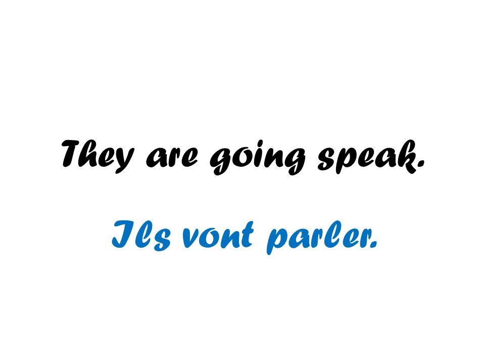They are going speak. Ils vont parler.