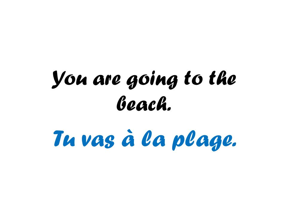 You are going to the beach.
