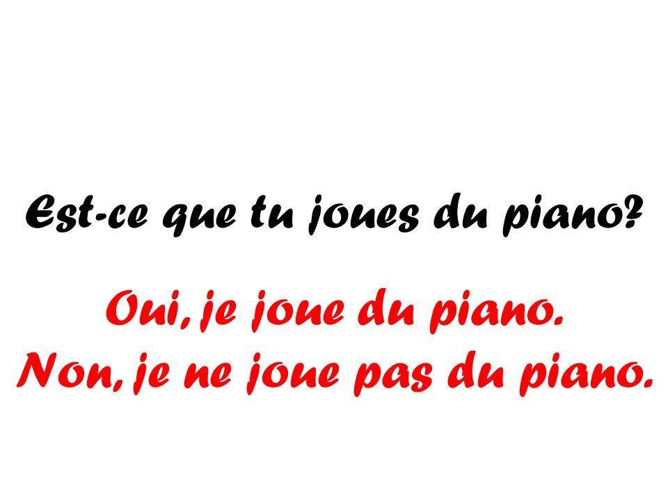 Est-ce que tu joues du piano