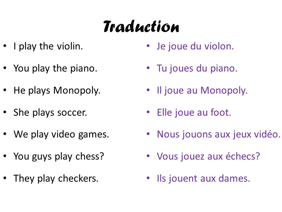 Traduction I play the violin. You play the piano. He plays Monopoly.