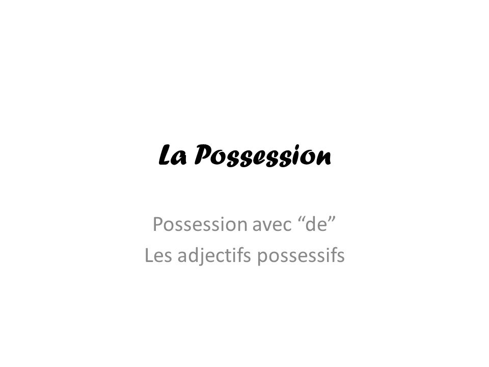 Possession avec de Les adjectifs possessifs